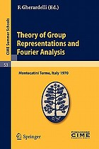 Theory of group representations and Fourier analysis lectures given at the Centro internazionale matematico estivo (C.I.M.E.) held in Montecatini Terme (Pistoia), Italy, 1970
