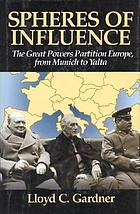 Spheres of influence : the great powers partition Europe, from Munich to Yalta