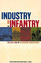 Industry and infantry : the Civil War in western Pennsylvania