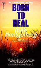 Born to heal : the astonishing story of Mr. A and the ancient art of healing with life energies
