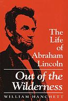 Out of the wilderness : the life of Abraham Lincoln