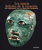 Los mayas : señores de la creación : los orígenes de la realeza sagrada