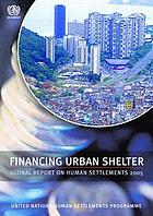 Financing urban shelter : global report on human settlements, 2005