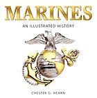 Marines : an illustrated history : the U.S. Marine Corps from 1775 to the 21st century
