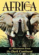 Sporting classics' Africa : 41 adventures from the Dark Continent