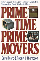Prime time, prime movers : from I love Lucy to L.A. law--America's greatest tv shows and the people who created them