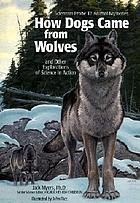 How dogs came from wolves : and other explorations of science in action