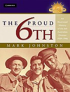 The proud 6th : an illustrated history of the 6th Australian Division, 1939-45