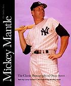 Mickey Mantle : the Yankee years : the classic photography of Ozzie Sweet