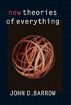 New theories of everything : the quest for ultimate explanation