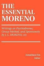The essential Moreno : writings on psychodrama, group method, and spontaneity