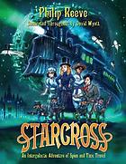 Starcross, or, The coming of the moobs!, or, Our adventures in the fourth dimension! : a stirring adventure of spies, time travel and curious hats