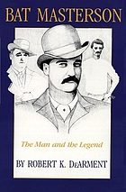 Bat Masterson, the man and the legend