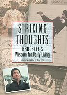 Striking thoughts : Bruce Lee's wisdom for daily living