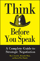 Think before you speak : the complete guide to strategic negotiation