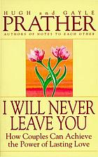 I will never leave you : how couples can achieve the power of lasting love