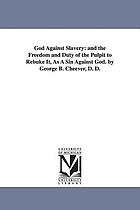 God against slavery, and the freedom and duty of the pulpit to rebuke it, as a sin against God