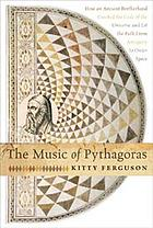 The music of Pythagoras : how an ancient brotherhood cracked the code of the universe and lit the path from antiquity to outer space