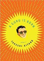 A guru is born : a novel