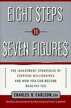 8 steps to seven figures : the investment strategies of everyday millionaires and how you can become wealthy too