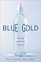 Blue gold : the fight to stop the corporate theft of the world's water