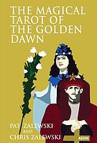 The magical tarot of the golden dawn : divination, meditation and high magical teachings