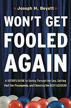 Won't get fooled again : a voter's guide to seeing through the lies, getting past the propaganda, and choosing the best leaders