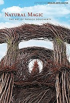 Natural magic : the art of Patrick Dougherty