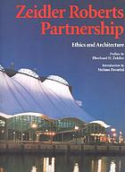 Zeidler Roberts partnership : ethics and architecture
