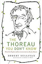 The Thoreau you don't know : what the prophet of environmentalism really meant