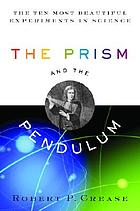 The prism and the pendulum : the ten most beautiful experiments in science