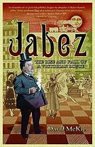 Jabez : the rise and fall of a Victorian rogue