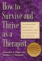 How to survive and thrive as a therapist : information, ideas, and resources for psychologists in practice