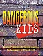 Dangerous kids : Boys Town's approach for helping caregivers treat aggressive and violent youth