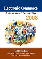 Electronic commerce 2008 : a managerial perspective