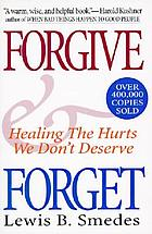 Forgive and forget : healing the hurts we don't deserve