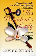The President's lady; a novel about Rachel and Andrew Jackson
