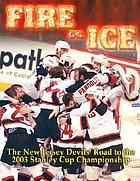 Fire on ice : the New Jersey Devils' road to the 2003 Stanley Cup championship