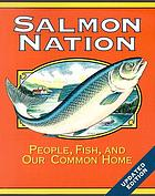 Salmon nation : people, fish, and our common home