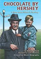 Chocolate by Hershey : a story about Milton S. Hershey