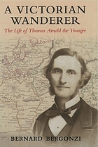 A Victorian wanderer : the life of Thomas Arnold the Younger