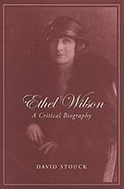 Ethel Wilson a critical biography