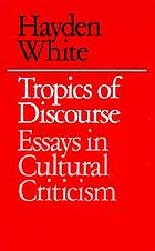 Tropics of discourse : essays in cultural criticism