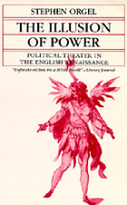 The illusion of power : political theater in the English Renaissance