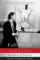 Full bloom : the art and life of Georgia O'Keeffe