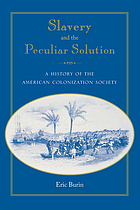 Slavery and the peculiar solution : a history of the American Colonization Society