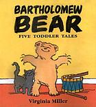 Bartholomew Bear : five toddler tales