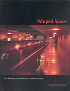 Warped space : art, architecture, and anxiety in modern culture