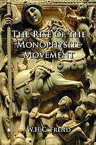 The rise of the monophysite movement; chapters in the history of the church in the fifth and sixth centuries