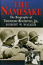 The namesake : a biography of Theodore Roosevelt, Jr.
